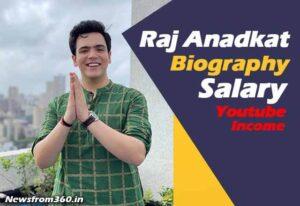 Raj Anadkat salary, youtube and net worth